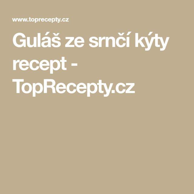 Guláš ze srnčí kýty recept - TopRecepty.cz