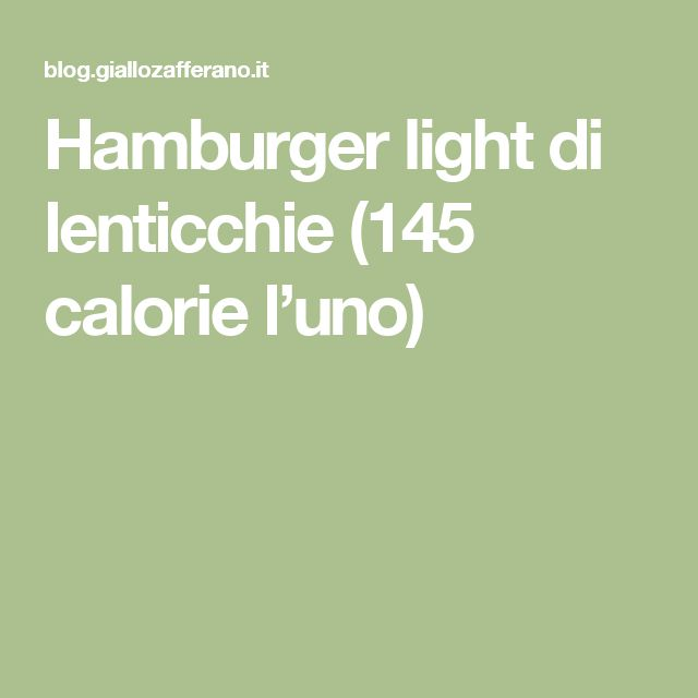 Hamburger light di lenticchie (145 calorie l'uno)