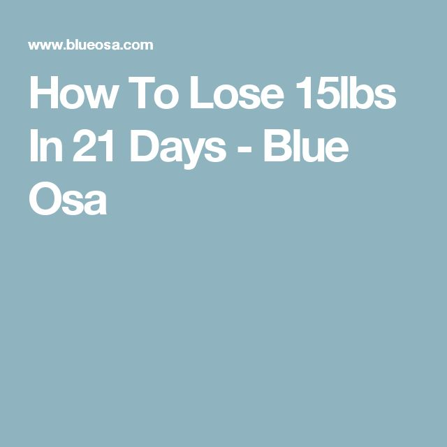 How To Lose 15lbs In 21 Days - Blue Osa