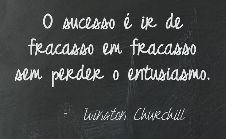 O Sucesso é ir de fracasso em fracasso sem perder o entusiasmo - Winston Churchill - @Pinstamatic