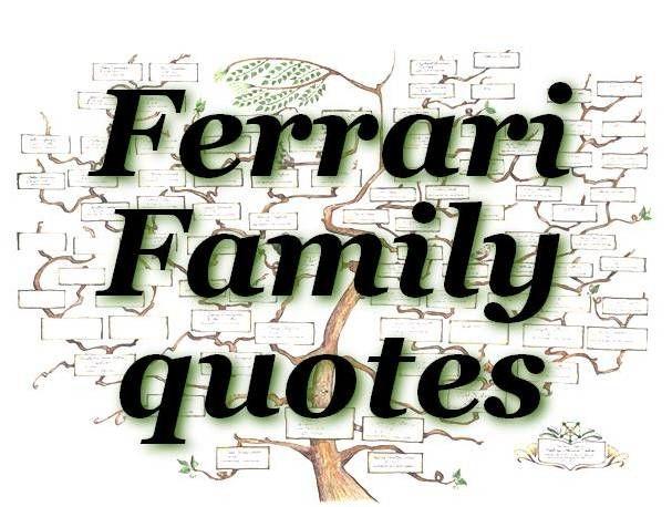 citações Familia Ferrari - As pessoas Família Ferrari têm frases entusiasmado para a comunidade! #FerrariFamilyquotes #FFquotes