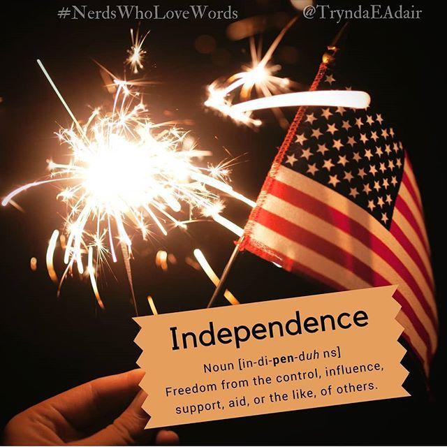 Independence Nerdswholovewords Wordoftheday Photo By
