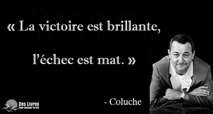 La victoire est brillante, l'échec est mat. - Coluche #coluche #victoire #echec http://www.des-livres-pour-changer-de-vie.fr/