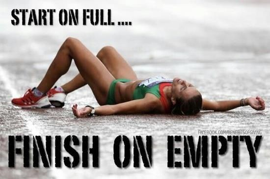 Start on full... Finish on empty! Give it your all.