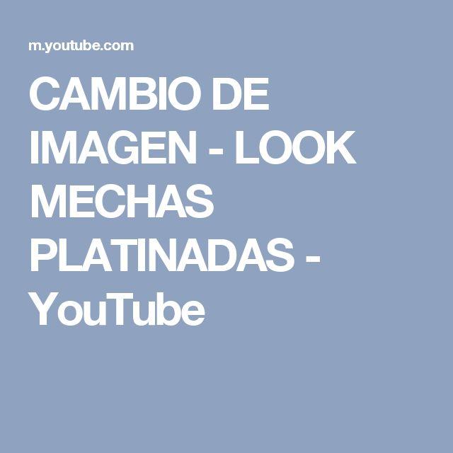 CAMBIO DE IMAGEN - LOOK MECHAS PLATINADAS - YouTube