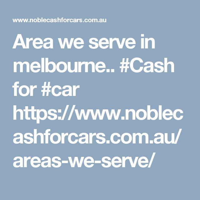 Area we serve in melbourne.. #Cash for #car https://www.noblecashforcars.com.au/areas-we-serve/