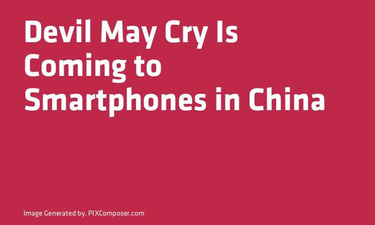 Devil May Cry Is Coming to #Smartphones in #China
