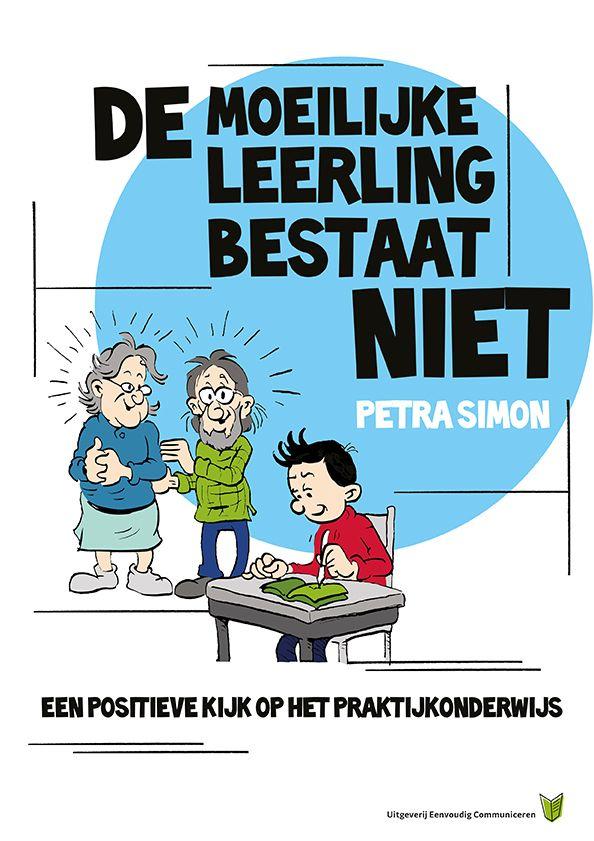 Dé moeilijke leerling bestaat niet; een positieve kijk op het praktijkonderwijs   Petra Simon