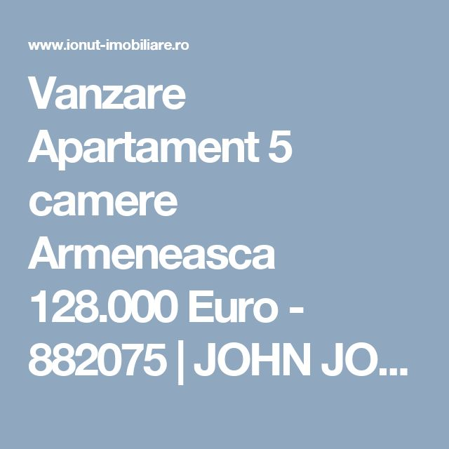 Vanzare Apartament 5 camere Armeneasca 128.000 Euro - 882075 | JOHN JOHNY REAL ESTATE DEVELOPMENT