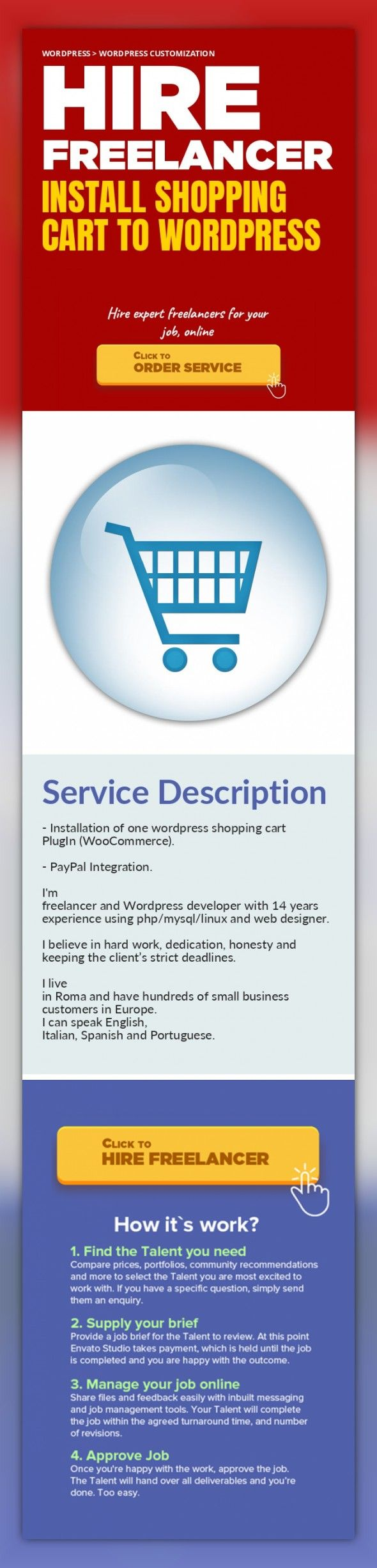 Install Shopping Cart to Wordpress WordPress, WordPress Customization   - Installation of one wordpress shopping cart PlugIn (WooCommerce).    - PayPal Integration.    I'm freelancer and Wordpress developer with 14 years experience using php/mysql/linux and web designer.   I believe in hard work, dedication, honesty and keeping the client's strict deadlines.    I live in Roma and have hundreds o...