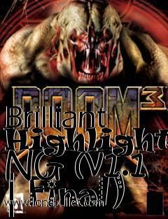 Get the Brilliant Highlights NG (v1.0) Doom 3 mod for for free download with a direct download link having resume support from LoneBullet - http://www.lonebullet.com/mods/download-brilliant-highlights-ng-v10-doom-3-mod-free-3214.htm - just search for Brilliant Highlights NG (v1.0) Doom 3