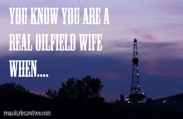 You Know You Are a Real Oilfield Wife When.... @oilfieldwives #bakken #oil #gas