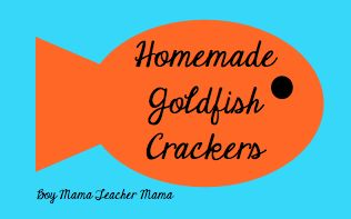 Boy Mama: Simple and Tasty- Homemade Goldfish Crackers