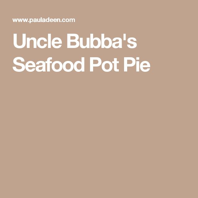Uncle Bubba's Seafood Pot Pie