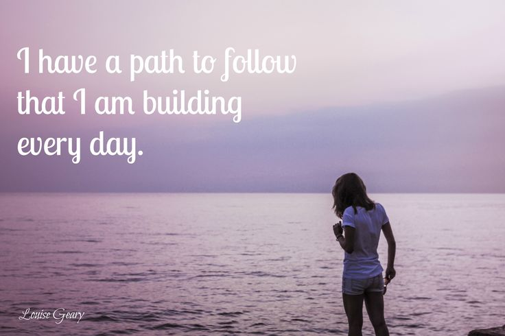 I have a path to follow that I am building every day.