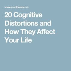 20 Cognitive Distortions and How They Affect Your Life