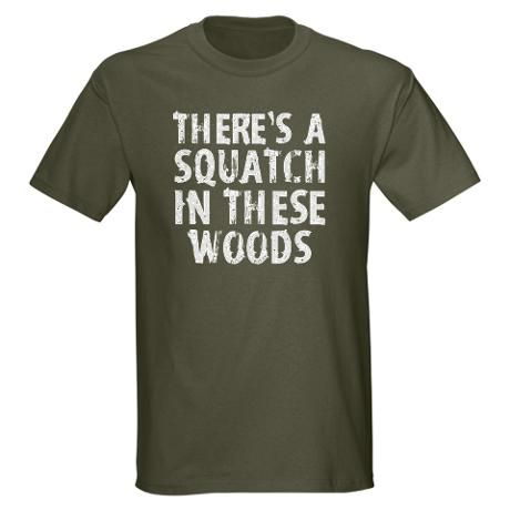 There's a Squatch in these woods... love me some Bigfoot!  #cafepress #bigfoot #sasquatch
