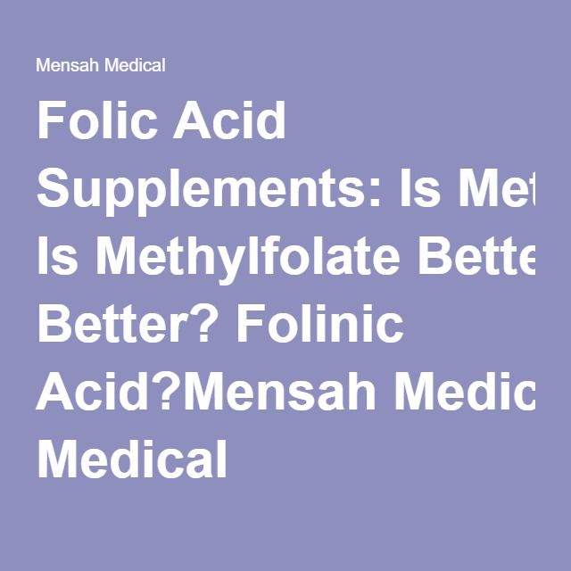 Folic Acid Supplements: Is Methylfolate Better? Folinic Acid?Mensah Medical