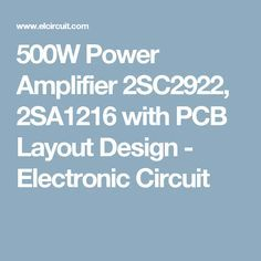 500W Power Amplifier 2SC2922, 2SA1216 with PCB Layout Design - Electronic Circuit