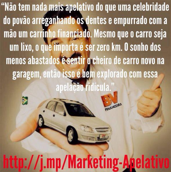 """SÉRIE #MarketingApelativo http://j.mp/Marketing-Apelativo  """"Não tem nada mais apelativo do que uma celebridade do povão arreganhando os dentes e empurrado com a mão um carrinho financiado. Mesmo que o carro seja um lixo, o que importa é ser zero km. O sonho dos menos abastados é sentir o cheiro de carro novo na garagem, então isso é bem explorado... Continua... o #BrasileiroNaoEOtario #TudoDeBra ✚ #IssoMudaoJogo ═ #Ridiculo #PaoECirco para cobrar #JurosAbusivos ⇨ http://j.mp/juros-abusivos"""