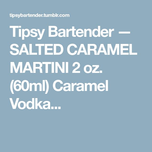 Tipsy Bartender — SALTED CARAMEL MARTINI 2 oz. (60ml) Caramel Vodka...