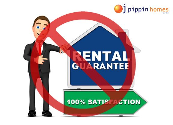 TIP# 9 AVOID RENTAL GUARANTEES Rental guarantees are often associated with new property developments as a marketing ploy to entice you to buy. It sounds good in theory (that you'll get a minimum rental return no matter what) but in reality they have dubious value. This is because the purchase price is often inflated to cover potential claims under the guarantee and they're only worth something if the guarantor is an organisation with financial substance.