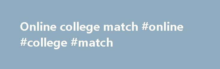 Online college match #online #college #match http://wichita.remmont.com/online-college-match-online-college-match/  # National College Match: How To Apply The 2017 National College Match application will open in summer 2017. Before you apply Application Requirements A free, online National College Match application, including information on your academic and extracurricular accomplishments, financial background*, two essays, short answer questions Two letters of recommendation from teachers…
