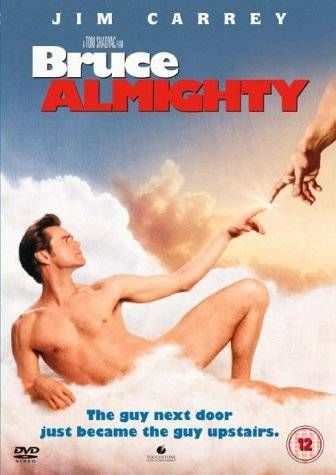 Bruce Almighty , even almighty is good aswell, it's more of a kiddies movie :)