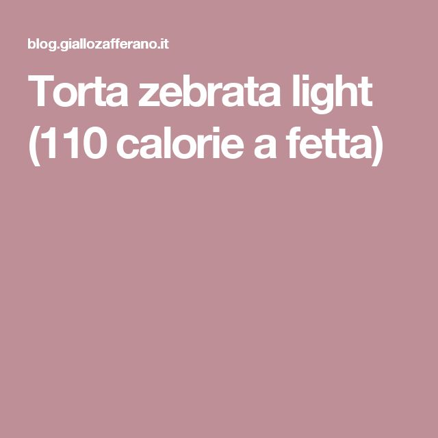 Torta zebrata light (110 calorie a fetta)