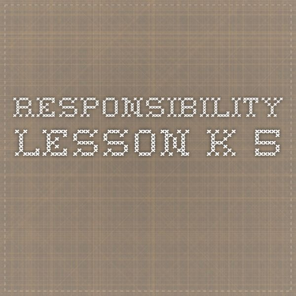 RESPONSIBILITY LESSON K-5