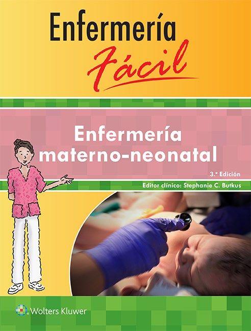 Enfermeria materno-neonatal / Stephanie C. Butkus.-- 3ª ed.-- Barcelona ... [etc.] : Wolters Kluwer, 2015.    VII, 598 p. : il. ; 23 cm.-- (Enfermería Fácil)
