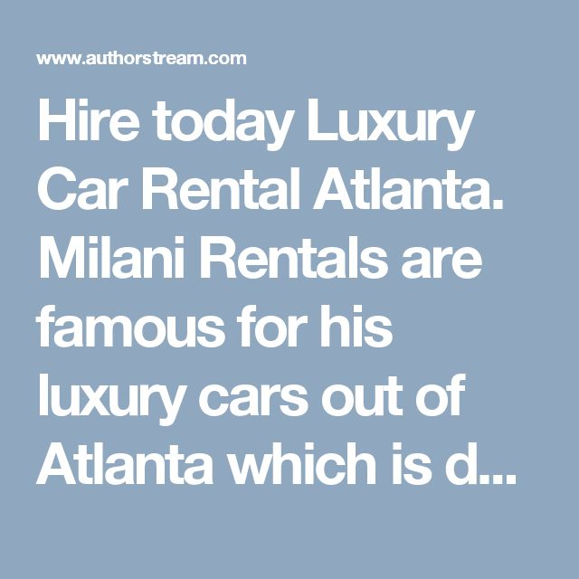 Hire today Luxury Car Rental Atlanta. Milani Rentals are famous for his luxury cars out of Atlanta which is dealing all luxury cars in very rare and comfortable prices. We are the only guys in Atlanta which have all luxury cars like Lamborghini, Porsche, Rolls Royce, and Ferrari, etc. Don't be late book your favorite luxury car model today.