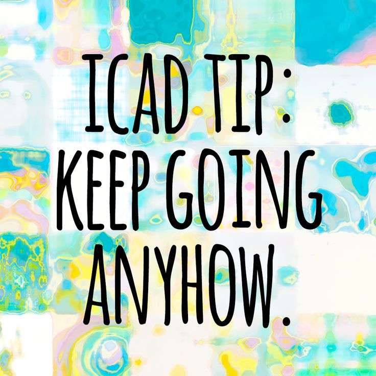 11+ ICAD Tips to Keep Going Anyhow