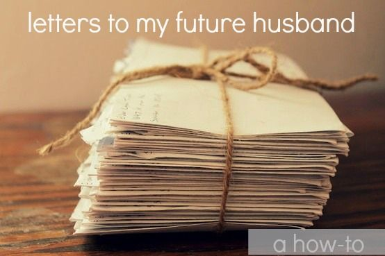 a letter to my future wife a quot how to quot on how to write to your future husband 24596