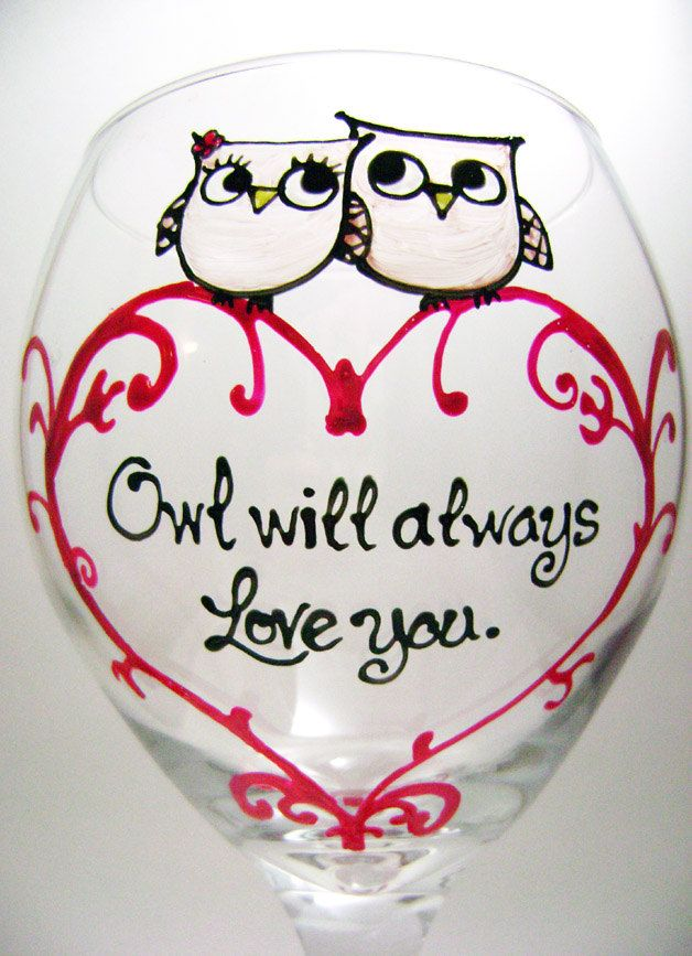 """Painted Wine Glass, but I'd probably make it say """"Ow'll always love you"""" or """"I'll owlways love you"""" instead"""