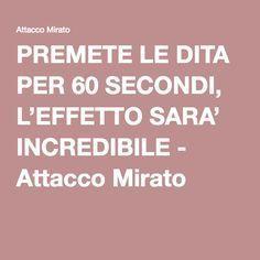 PREMETE LE DITA PER 60 SECONDI, L'EFFETTO SARA' INCREDIBILE - Attacco Mirato