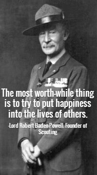 The most worth-while thing is to try to put happiness into the lives of others.  -Lord Robert Baden-Powell; Founder of Scouting - Visit startasnowball.org to apply for a grant to fund your kids' service project