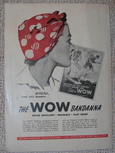 """""""The WOW bandana, designed in accordance with U.S. Army specifications, is an attractive, safe, and unifying head covering to identify women ordance workers.  About 27"""" square, it is available either in ordnance red with white ordnance insignia, or in white with red ordnance insignia.  Every woman in your plant will want one - it's a """"WOW"""" for morale!""""  (Ad, 1943)  The head scarf with flaming bomb designs became the symbol of women working in war industries."""