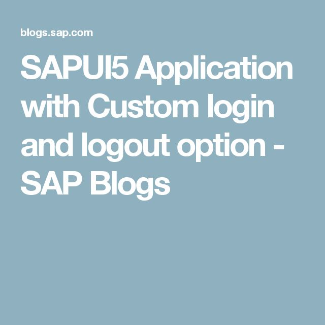 SAPUI5 Application with Custom login and logout option - SAP Blogs