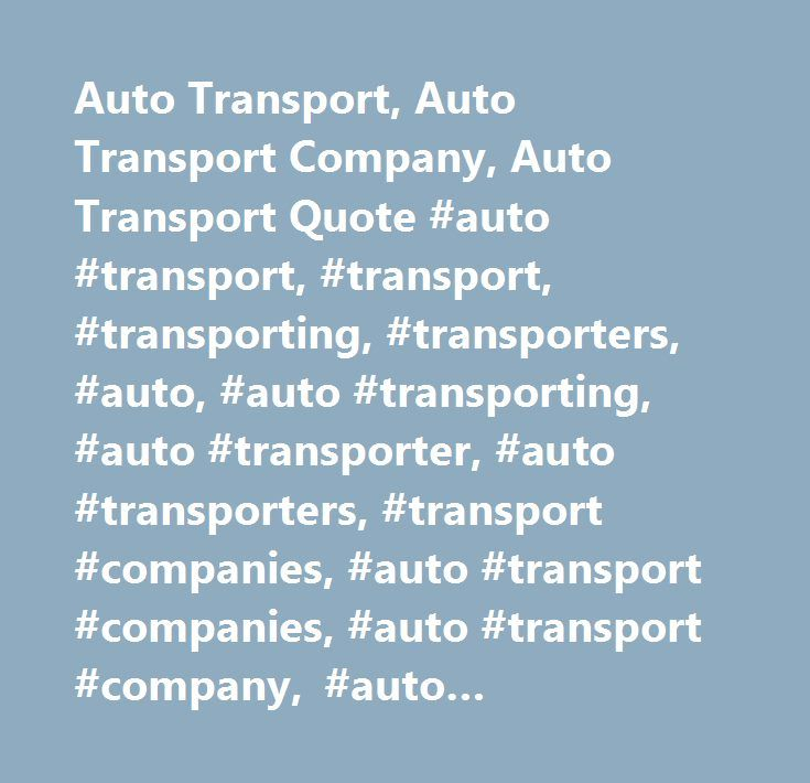 Auto Transport, Auto Transport Company, Auto Transport Quote #auto #transport, #transport, #transporting, #transporters, #auto, #auto #transporting, #auto #transporter, #auto #transporters, #transport #companies, #auto #transport #companies, #auto #transport #company, #auto #transportation, #auto #transporting #service, #vehicle #shipping, #vehicle #shipping #companies, #vehicle #shipping #company, #car #transport, #car #transporters, #car #transportation, #car #movers, #car #moving, #car…