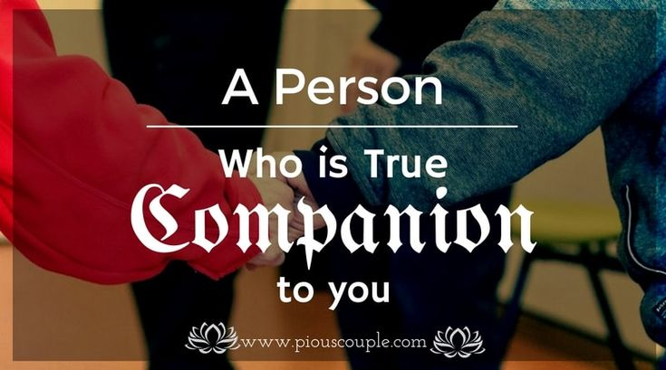 A person who is TRUE COMPANION to you A PERSON WHO REMINDS YOU TO FEAR ALLAH IS YOUR TRUE COMPANION WORTH MORE THAN ANYTHING AND EVERYTHING THIS WORLD CAN POSSIBLY OFFER. posted by Pious Couple. We hope this poster helped you. If you liked this  then please subscribe us on Twitter  Facebook  Pinterest and Instagram. May [É]