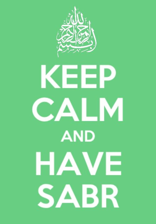 Keep Calm and Have Sabr.