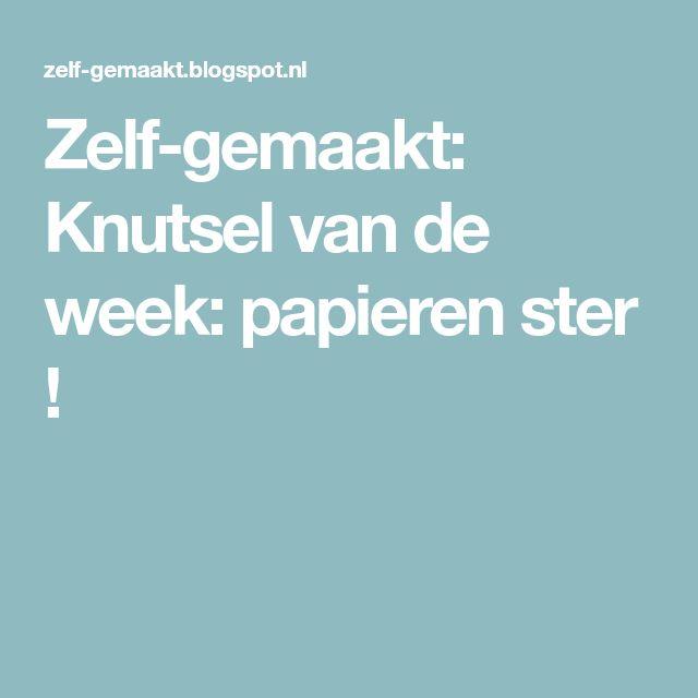 Zelf-gemaakt: Knutsel van de week: papieren ster !