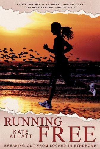 Running free - Breaking out of locked in syndrome Google Search Kate Allatt. Locked in syndrome recovery