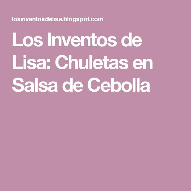 Los Inventos de Lisa: Chuletas en Salsa de Cebolla
