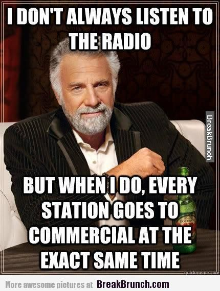 I don't always listen to the radio