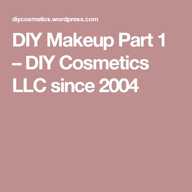 DIY Makeup Part 1 – DIY Cosmetics LLC since 2004
