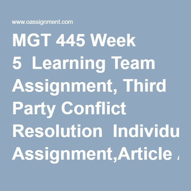 MGT 445 Week 5  Learning Team Assignment, Third Party Conflict Resolution  Individual Assignment,Article Analysis  Discussion Question 1  Discussion Question 2