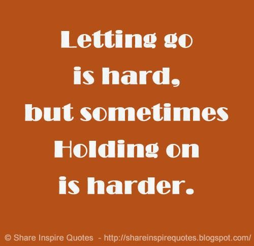 Letting go is hard, but sometimes Holding on is harder.  #Relationships #Relationshipslessons #Relationshipsadvice #Relationshipsquotes #quotesonRelationships #Relationshipsquotesandsayings #letting #hard #holding #harder #shareinspirequotes #share #inspire #quotes #whatsapp