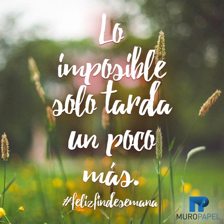 #frase #frasescortas #felizfindesemana Lo imposible solo tarda un poco más.